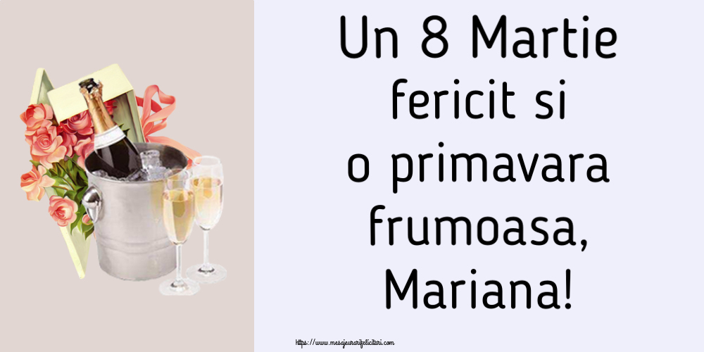 Felicitari 8 Martie Ziua Femeii | Un 8 Martie fericit si o primavara frumoasa, Mariana!