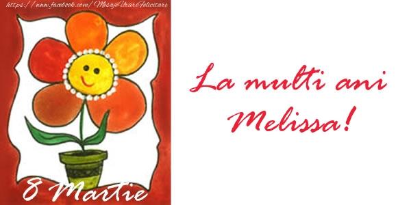 Felicitari 8 Martie Ziua Femeii   La multi ani Melissa! 8 Martie