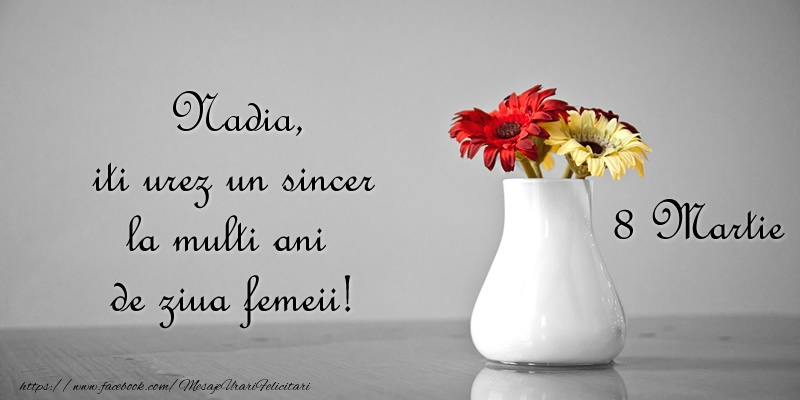 Felicitari 8 Martie Ziua Femeii | Nadia iti urez un sincer la multi ani de ziua femeii! 8 Martie