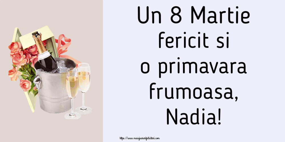 Felicitari 8 Martie Ziua Femeii | Un 8 Martie fericit si o primavara frumoasa, Nadia!