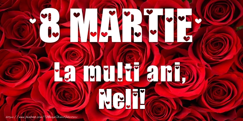 Felicitari 8 Martie Ziua Femeii | 8 Martie La multi ani, Neli!