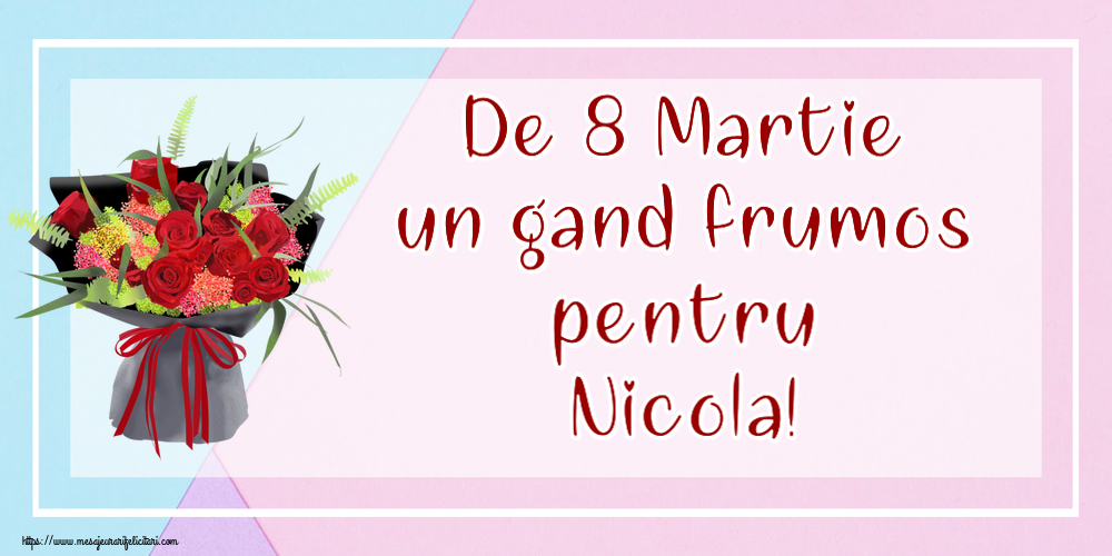 Felicitari 8 Martie Ziua Femeii | De 8 Martie un gand frumos pentru Nicola!