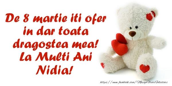 Felicitari 8 Martie Ziua Femeii   De 8 martie iti ofer in dar toata dragostea mea! La Multi Ani Nidia!