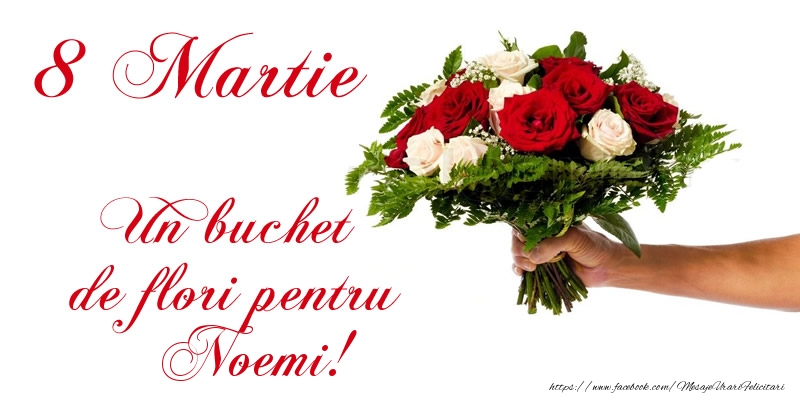 Felicitari 8 Martie Ziua Femeii | 8 Martie Un buchet de flori pentru Noemi!