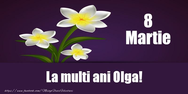 Felicitari 8 Martie Ziua Femeii   8 Martie La multi ani Olga!