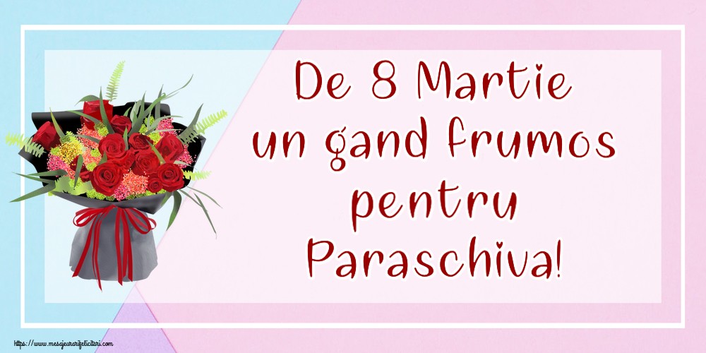 Felicitari 8 Martie Ziua Femeii | De 8 Martie un gand frumos pentru Paraschiva!