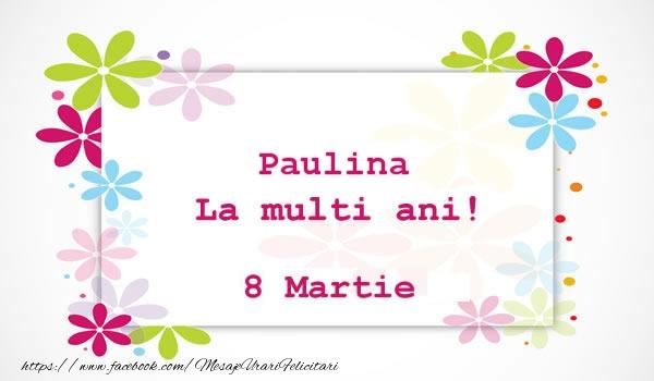 Felicitari 8 Martie Ziua Femeii | Paulina La multi ani! 8 martie