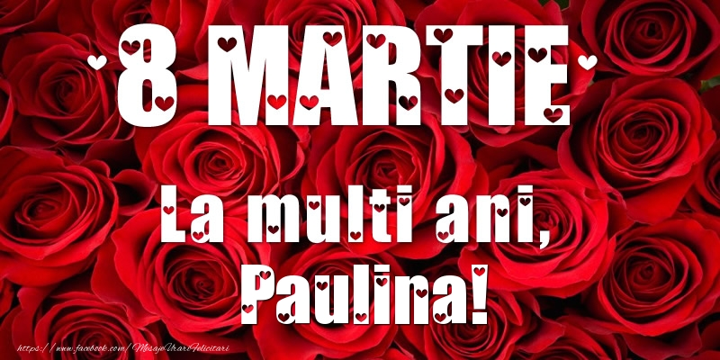 Felicitari 8 Martie Ziua Femeii | 8 Martie La multi ani, Paulina!