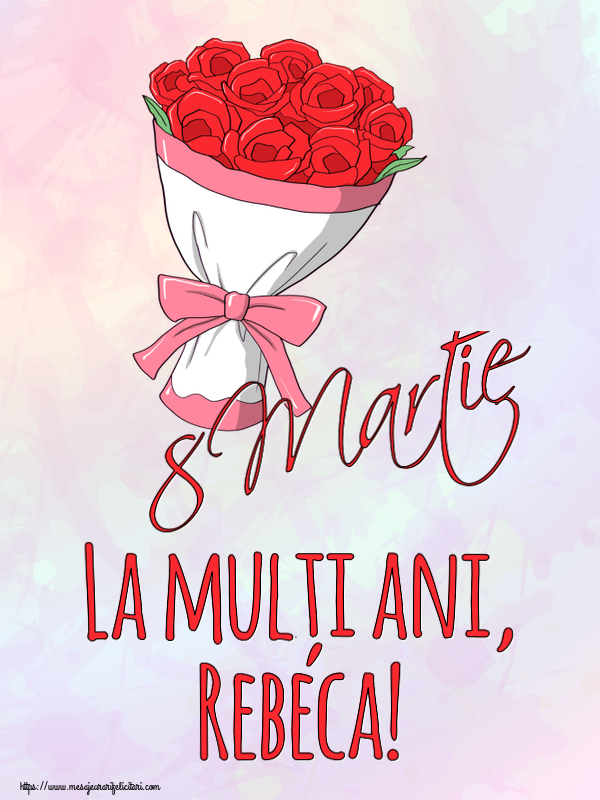 Felicitari 8 Martie Ziua Femeii | 8 Martie La mulți ani, Rebeca!