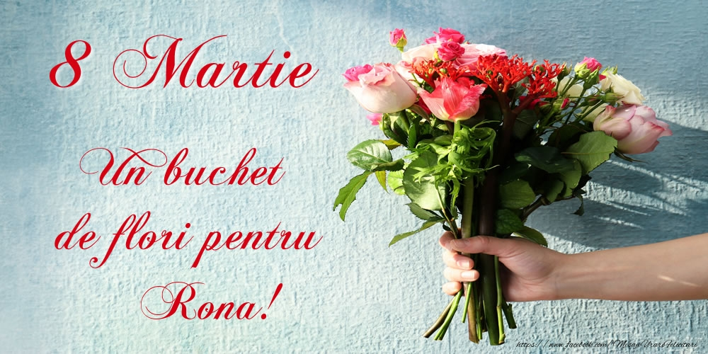Felicitari 8 Martie Ziua Femeii | 8 Martie Un buchet de flori pentru Rona!