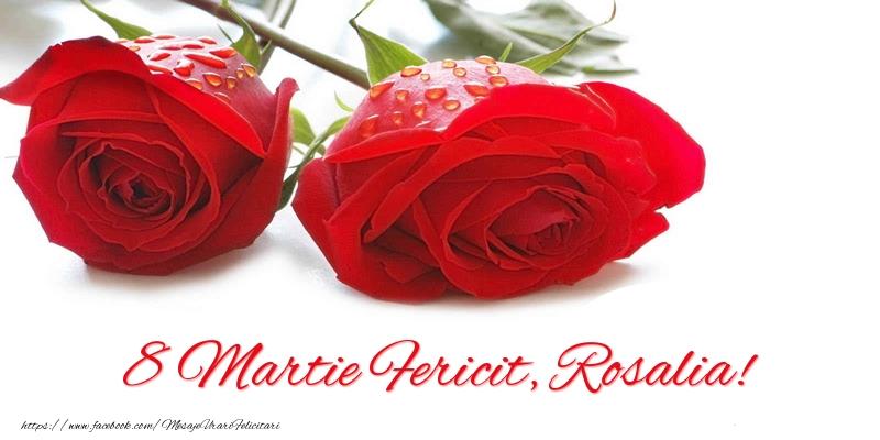 Felicitari 8 Martie Ziua Femeii   8 Martie Fericit, Rosalia!