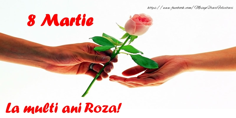 Felicitari 8 Martie Ziua Femeii | 8 Martie La multi ani Roza!
