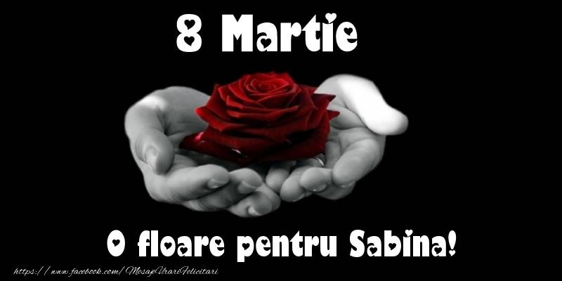 Felicitari 8 Martie Ziua Femeii | 8 Martie O floare pentru Sabina!
