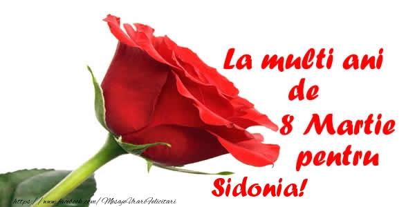 Felicitari 8 Martie Ziua Femeii   La multi ani de 8 Martie pentru Sidonia!