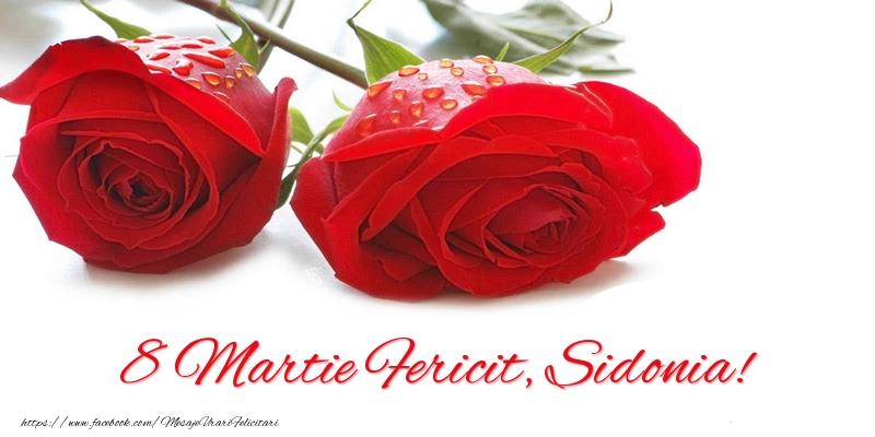 Felicitari 8 Martie Ziua Femeii   8 Martie Fericit, Sidonia!