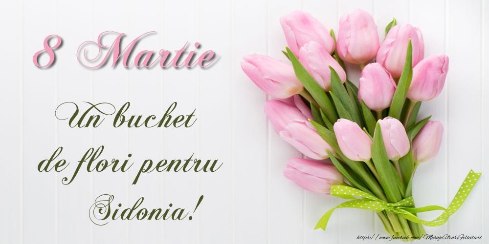 Felicitari 8 Martie Ziua Femeii   8 Martie Un buchet de flori pentru Sidonia!