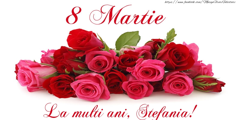 Felicitari 8 Martie Ziua Femeii | Felicitare cu trandafiri de 8 Martie La multi ani, Stefania!