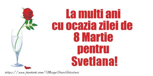 Felicitari 8 Martie Ziua Femeii   La multi ani cu ocazia zilei de  8 Martie pentru Svetlana!