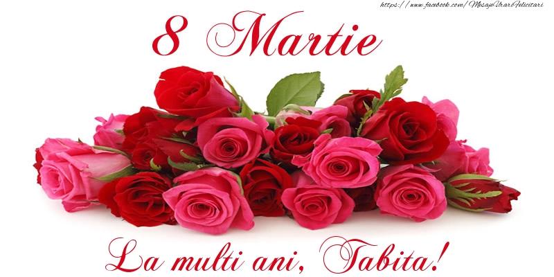Felicitari 8 Martie Ziua Femeii | Felicitare cu trandafiri de 8 Martie La multi ani, Tabita!