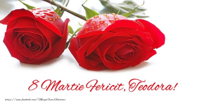 Felicitari 8 Martie Ziua Femeii | 8 Martie Fericit, Teodora!