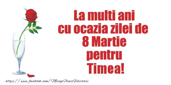 Felicitari 8 Martie Ziua Femeii | La multi ani cu ocazia zilei de  8 Martie pentru Timea!