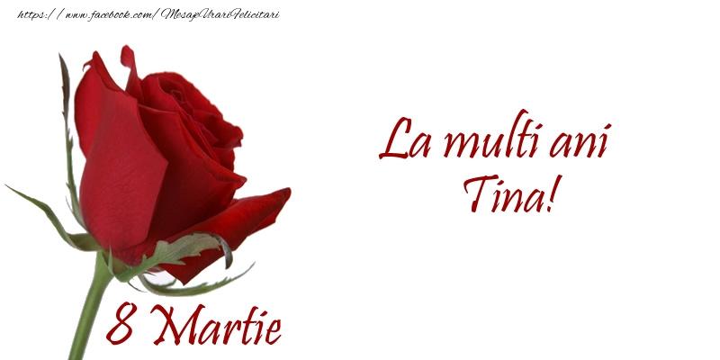 Felicitari 8 Martie Ziua Femeii   La multi ani Tina! 8 Martie