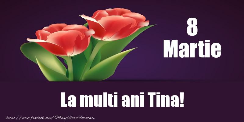 Felicitari 8 Martie Ziua Femeii   8 Martie La multi ani Tina!