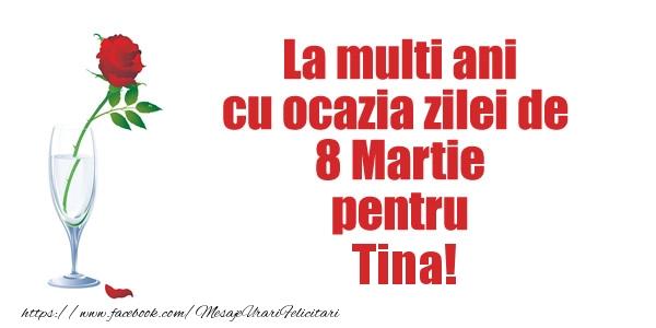 Felicitari 8 Martie Ziua Femeii   La multi ani cu ocazia zilei de  8 Martie pentru Tina!