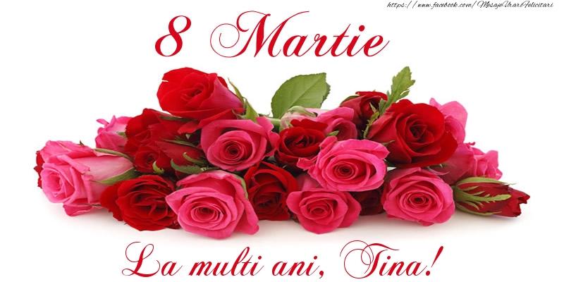 Felicitari 8 Martie Ziua Femeii   Felicitare cu trandafiri de 8 Martie La multi ani, Tina!