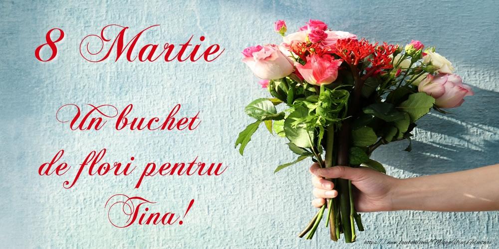 Felicitari 8 Martie Ziua Femeii   8 Martie Un buchet de flori pentru Tina!