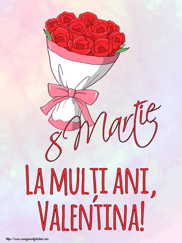 Felicitari 8 Martie Ziua Femeii   8 Martie La mulți ani, Valentina!