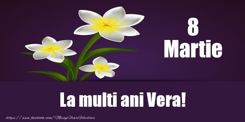 Felicitari 8 Martie Ziua Femeii   8 Martie La multi ani Vera!