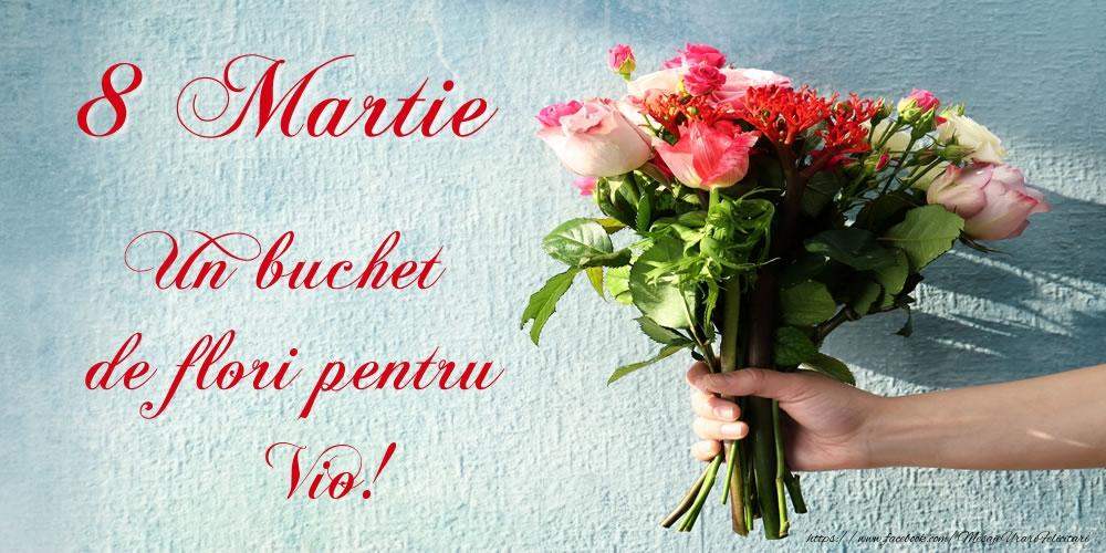 Felicitari 8 Martie Ziua Femeii | 8 Martie Un buchet de flori pentru Vio!