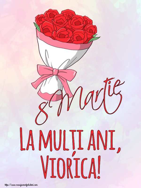 Felicitari 8 Martie Ziua Femeii | 8 Martie La mulți ani, Viorica!