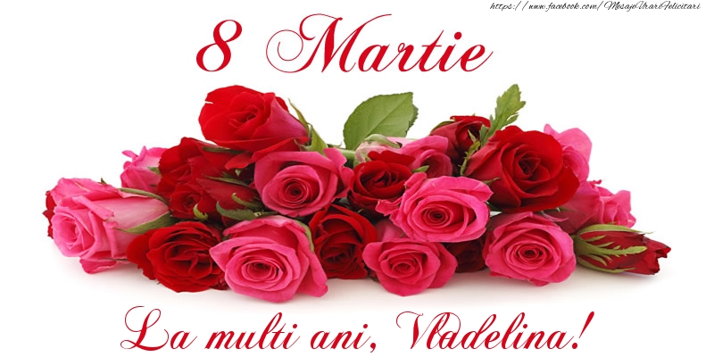 Felicitari 8 Martie Ziua Femeii | Felicitare cu trandafiri de 8 Martie La multi ani, Vladelina!