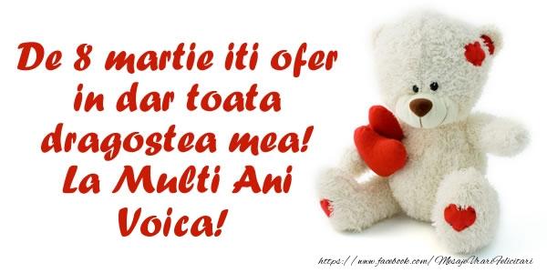Felicitari 8 Martie Ziua Femeii   De 8 martie iti ofer in dar toata dragostea mea! La Multi Ani Voica!