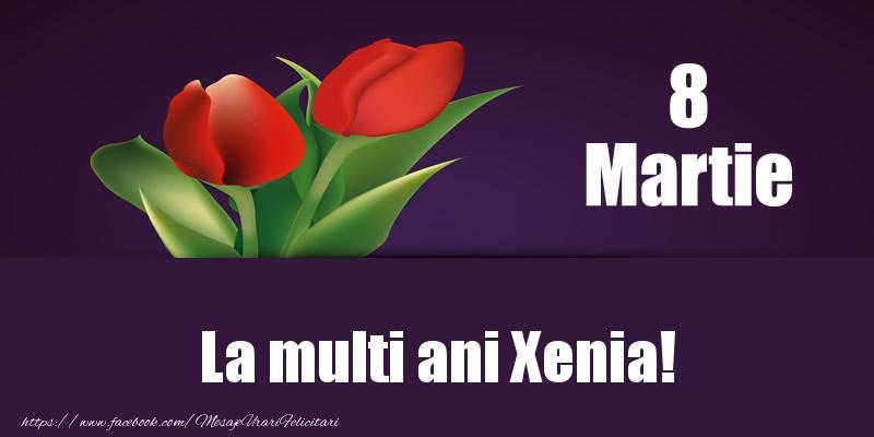 Felicitari 8 Martie Ziua Femeii   8 Martie La multi ani Xenia!