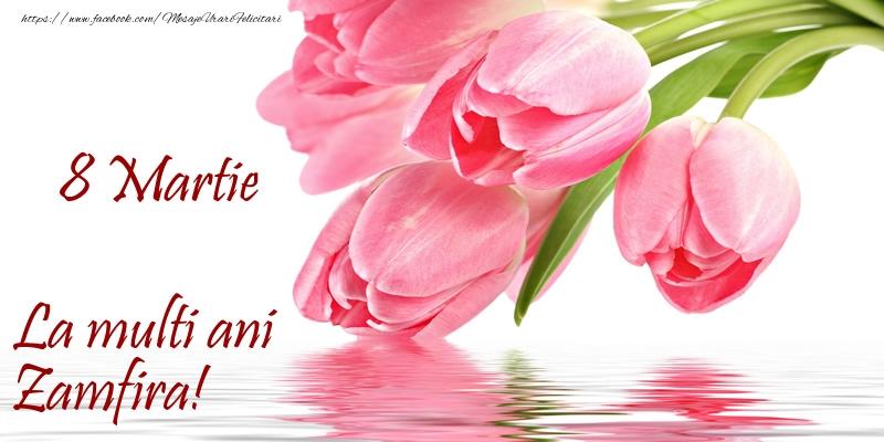 Felicitari 8 Martie Ziua Femeii | La multi ani Zamfira! de 8 Martie