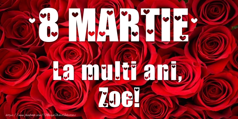 Felicitari 8 Martie Ziua Femeii | 8 Martie La multi ani, Zoe!