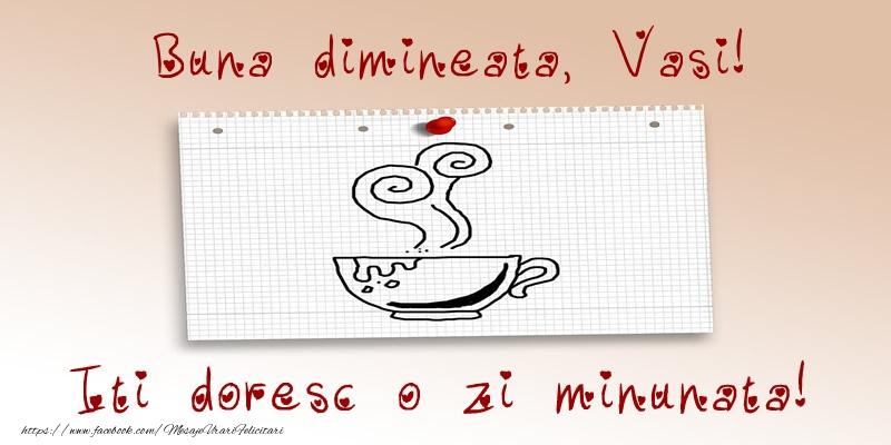 Felicitari de buna dimineata | Buna dimineata, Vasi! Iti doresc o zi minunata!