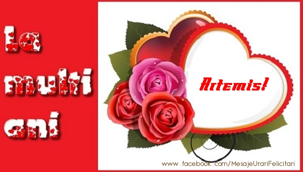 Felicitari de dragoste | La multi ani Artemis!