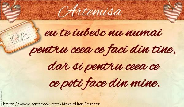 Felicitari de dragoste | Artemisa eu te iubesc nu numai pentru ceea ce faci din tine, dar si pentru ceea ce poti face din mine.