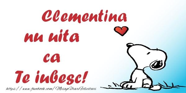 Felicitari de dragoste   Clementina nu uita ca Te iubesc!