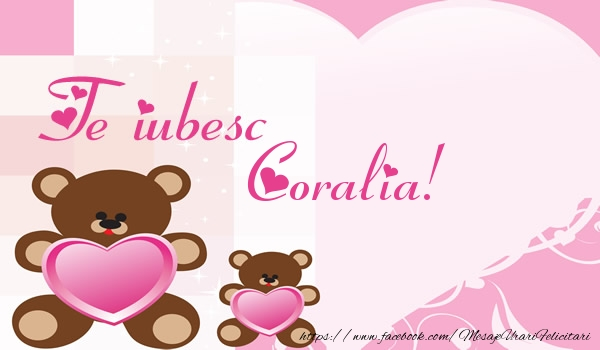Felicitari de dragoste   Te iubesc Coralia!