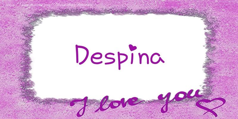 Felicitari de dragoste | Despina I love you!