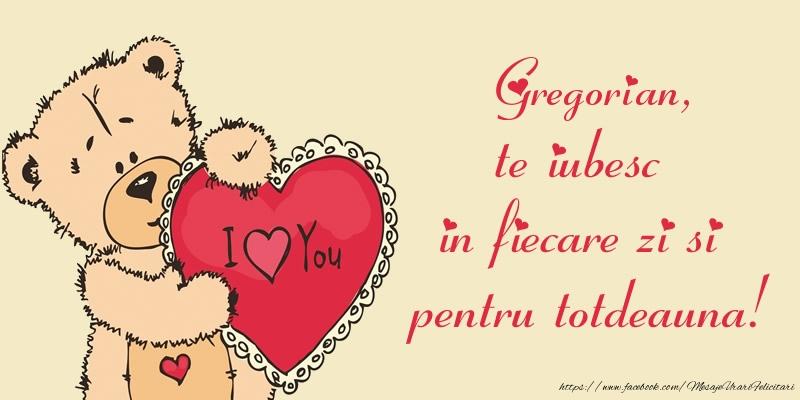 Felicitari de dragoste   Gregorian, te iubesc in fiecare zi si pentru totdeauna!