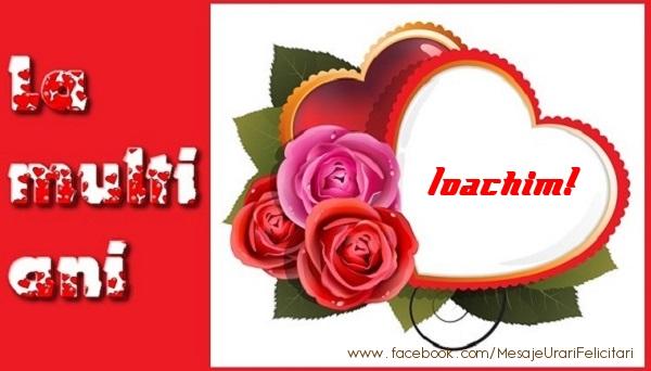Felicitari de dragoste | La multi ani Ioachim!