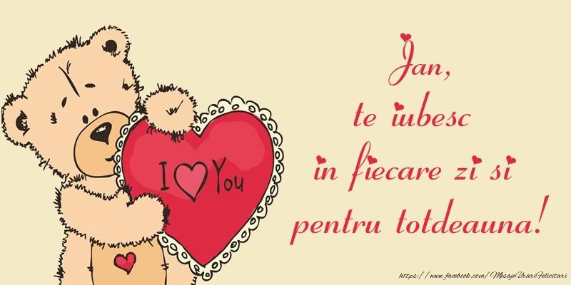 Felicitari de dragoste   Jan, te iubesc in fiecare zi si pentru totdeauna!