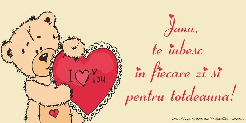 Felicitari de dragoste | Jana, te iubesc in fiecare zi si pentru totdeauna!
