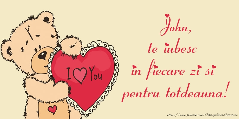 Felicitari de dragoste | John, te iubesc in fiecare zi si pentru totdeauna!